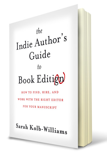 The Indie Author's Guide to Book Editing by Sarah Kolb-Williams