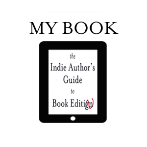 The Indie Author's Guide to Book Editing: How to Find, Hire, and Work with the Right Editor for Your Manuscript